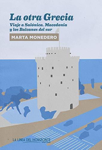 La otra Grecia: Viaje a Salónica, MAcedonia y los Balcanes del Sur